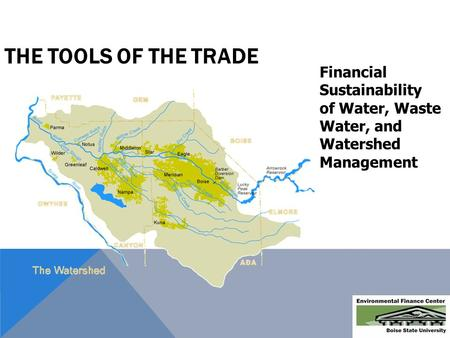Financial Sustainability of Water, Waste Water, and Watershed Management THE TOOLS OF THE TRADE.