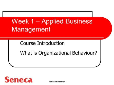 Marianne Marando Week 1 – Applied Business Management Course Introduction What is Organizational Behaviour?
