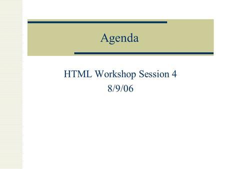 Agenda HTML Workshop Session 4 8/9/06. Stuff from Last Week  Linked and targeted anchor.
