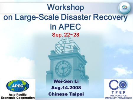 Workshop on Large-Scale Disaster Recovery in APEC Sep. 22~28 Wei-Sen Li Aug.14.2008 Chinese Taipei.