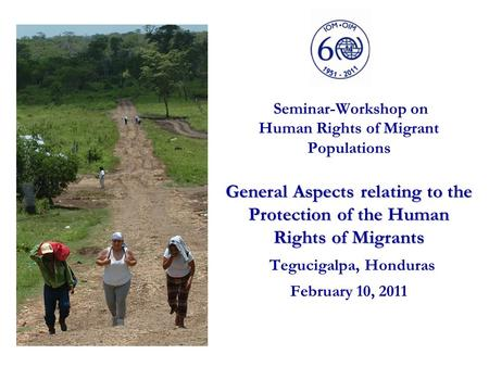General Aspects relating to the Protection of the Human Rights of Migrants Seminar-Workshop on Human Rights of Migrant Populations General Aspects relating.