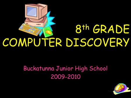 8 th GRADE COMPUTER DISCOVERY Buckatunna Junior High School 2009-2010.