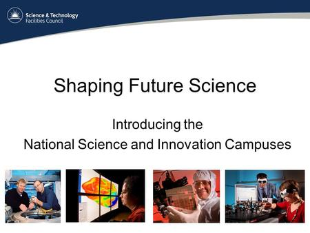 Shaping Future Science Introducing the National Science and Innovation Campuses.