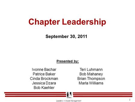 Leaders in Asset Management Chapter Leadership September 30, 2011 1 Ivonne Bachar Patrice Baker Cinda Brockman Jessica Dzara Bob Kaehler Teri Luhmann Bob.