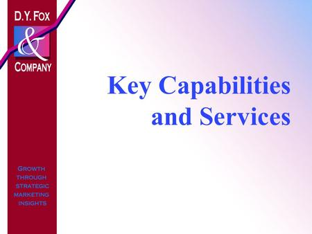 Key Capabilities and Services. 2 - all rights reserved © D.Y. Fox & Company Overview l D.Y. Fox & Company works with companies to generate profitable.