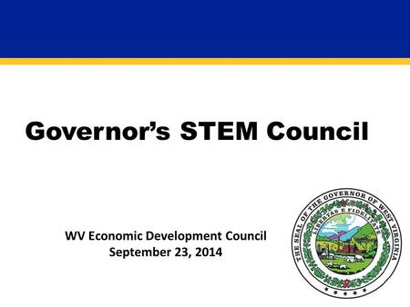 Governor's STEM Council WV Economic Development Council September 23, 2014.
