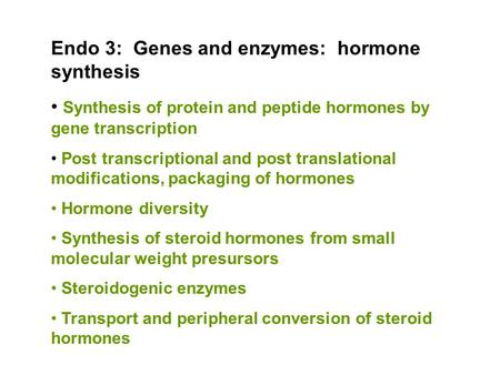 Endo 3: Genes and enzymes: hormone synthesis Synthesis of protein and peptide hormones by gene transcription Post transcriptional and post translational.
