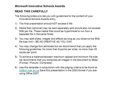 Microsoft Innovative Schools Awards READ THIS CAREFULLY The following slides provide you with guidelines for the content of your Innovative Schools Awards.