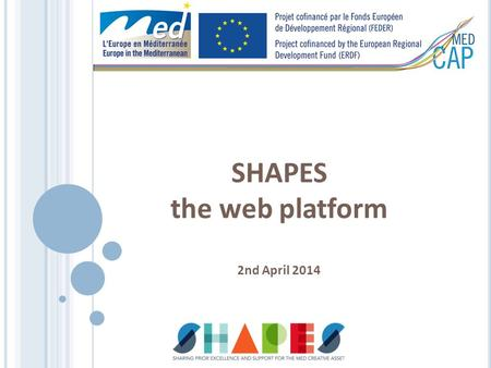 SHAPES the web platform 2nd April 2014. Innovation and creativity are your priorities? Are you an entrepreneur or do you represent an organization? Please.