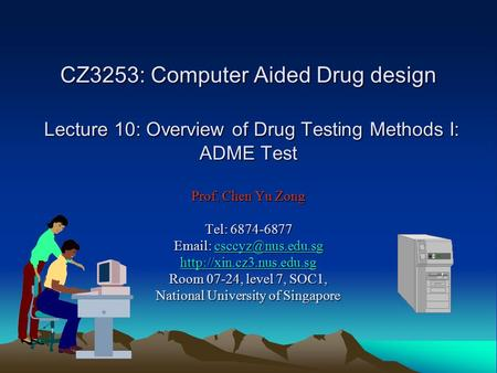 CZ3253: Computer Aided Drug design Lecture 10: Overview of Drug Testing Methods I: ADME Test Prof. Chen Yu Zong Tel: 6874-6877 Email: csccyz@nus.edu.sg.