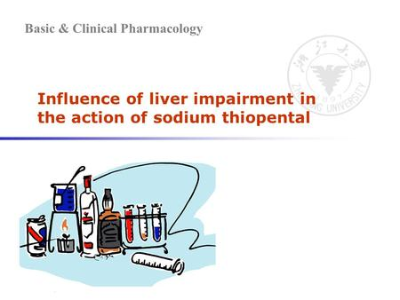 Basic & Clinical Pharmacology Influence of liver impairment in the action of sodium thiopental.