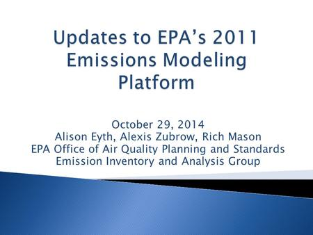 October 29, 2014 Alison Eyth, Alexis Zubrow, Rich Mason EPA Office of Air Quality Planning and Standards Emission Inventory and Analysis Group.