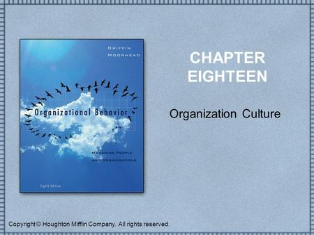 Copyright © Houghton Mifflin Company. All rights reserved. CHAPTER EIGHTEEN Organization Culture.