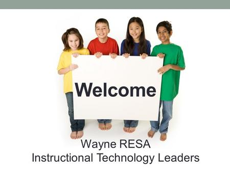 Welcome Wayne RESA Instructional Technology Leaders.