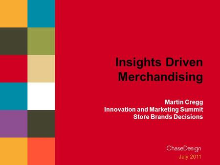 July 2011 Insights Driven Merchandising Martin Cregg Innovation and Marketing Summit Store Brands Decisions.