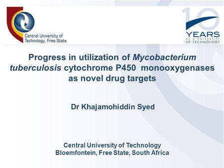 Progress in utilization of Mycobacterium tuberculosis cytochrome P450 monooxygenases as novel drug targets Central University of Technology Bloemfontein,