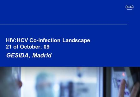 HIV:HCV Co-infection Landscape 21 of October, 09 Madrid,Spain GESIDA, Madrid.