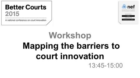 Workshop Mapping the barriers to court innovation 13:45-15:00.