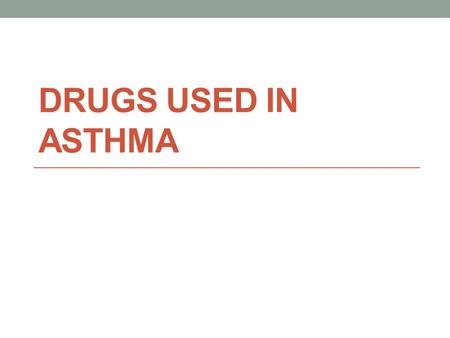 DRUGS USED IN ASTHMA. Asthma is an inflammatory disease of the airways characterized by episodes of acute bronchoconstriction causing shortness of breath,