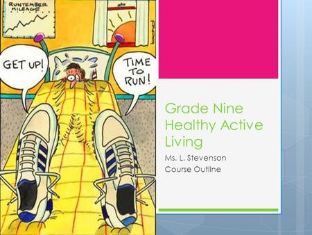 Grade Nine Healthy Active Living Ms. L. Stevenson Course Outline.