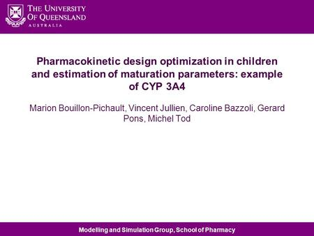 Modelling and Simulation Group, School of Pharmacy Pharmacokinetic design optimization in children and estimation of maturation parameters: example of.