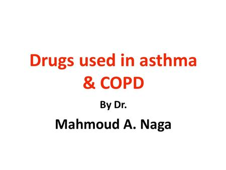 Drugs used in asthma & COPD By Dr. Mahmoud A. Naga.