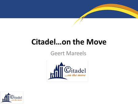 Citadel…on the Move Geert Mareels. Challenge Innovative Solution.