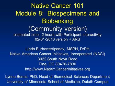 Native Cancer 101 Module 8: Biospecimens and Biobanking (Community version) estimated time: 2 hours with Participant interactivity 02-01-2013 version +