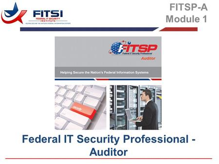 Federal IT Security Professional - Auditor FITSP-A Module 1.