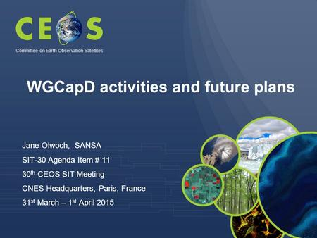 WGCapD activities and future plans Jane Olwoch, SANSA SIT-30 Agenda Item # 11 30 th CEOS SIT Meeting CNES Headquarters, Paris, France 31 st March – 1 st.