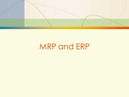 13-1MRP and ERP. 13-2MRP and ERP  Material requirements planning (MRP): Computer-based information system that translates master schedule requirements.