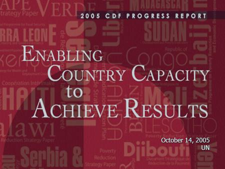 October 14, 2005 UN. The Comprehensive Development Framework  Long-term holistic vision all major elements affecting development are considered together.