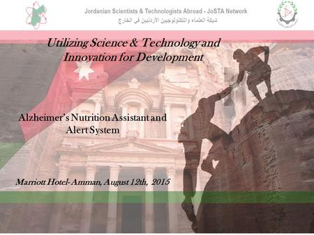 Utilizing Science & Technology and Innovation for Development Alzheimer's Nutrition Assistant and Alert System Marriott Hotel- Amman, August 12th, 2015.