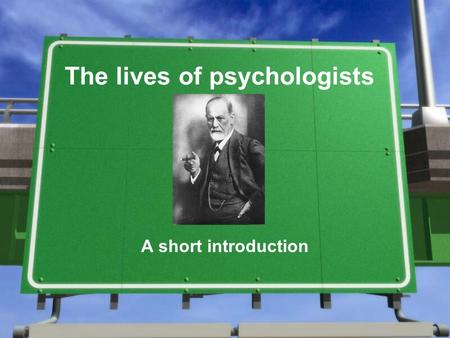 The lives of psychologists A short introduction. Goals of psychologists »In any field, psychologists attempt to do the following: »Observe »Describe »Explain.
