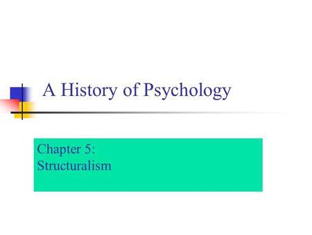 A History of Psychology Chapter 5: Structuralism.