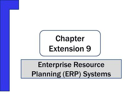 Chapter Extension 9 Enterprise Resource Planning (ERP) Systems.