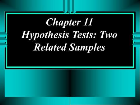 Chapter 11 Hypothesis Tests: Two Related Samples.
