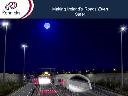 Making Ireland's Roads Even Safer. Rennicks is an Irish company with dynamic spirit connected to Innovation, with a commitment of responsibility to face.