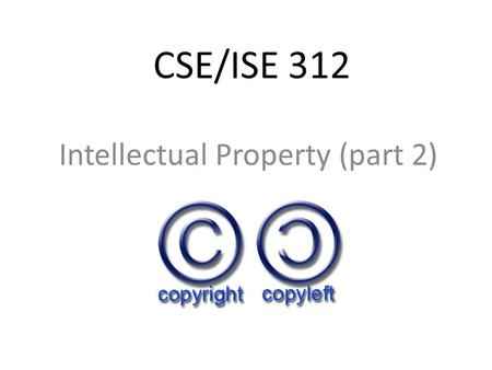 CSE/ISE 312 Intellectual Property (part 2). Outline Responses to copyright infringement – Defensive and aggressive responses – DMCA – Evolving business.