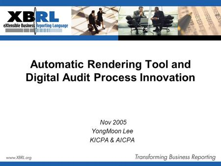 Automatic Rendering Tool and Digital Audit Process Innovation Nov 2005 YongMoon Lee KICPA & AICPA.