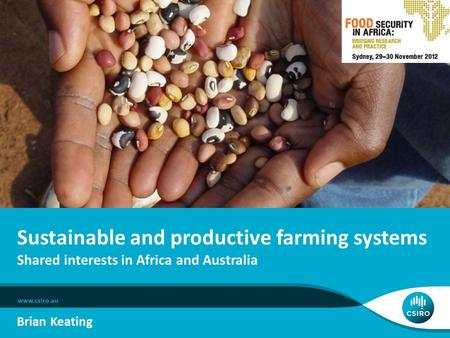 Sustainable and productive farming systems Shared interests in Africa and Australia Brian Keating.