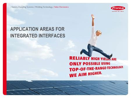 APPLICATION AREAS FOR INTEGRATED INTERFACES. DATA COMMUNICATION APPLICATIONS 2 / FRONIUS GALVO The future-proof inverter for small self-consumption systems.