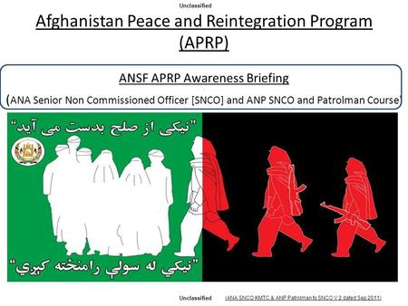 Afghanistan Peace and Reintegration Program (APRP) ANSF APRP Awareness Briefing. ( ANA Senior Non Commissioned Officer [SNCO] and ANP SNCO and Patrolman.