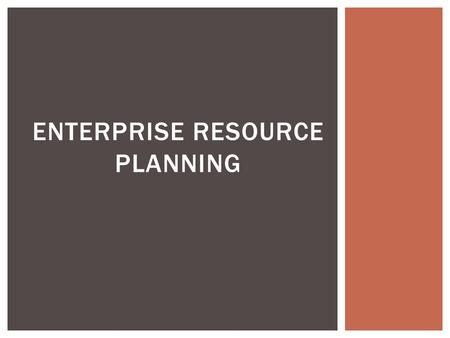 ENTERPRISE RESOURCE PLANNING.  ERP is a Enterprise Resource Planning, used by company to help them to store and manage dataevery stage of business and.