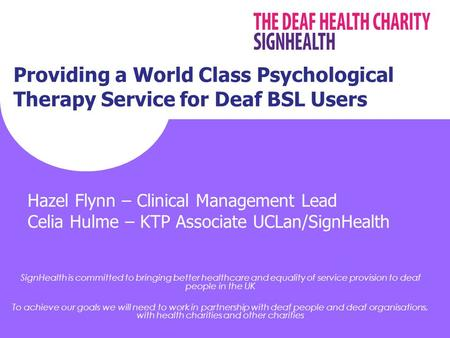 SignHealth is committed to bringing better healthcare and equality of service provision to deaf people in the UK To achieve our goals we will need to work.