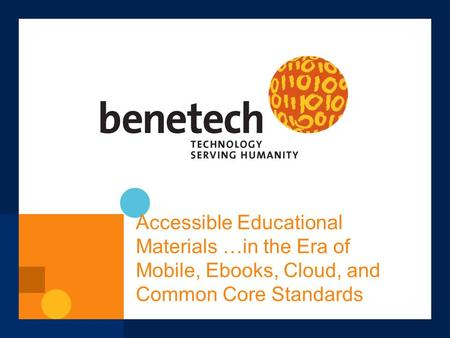 Accessible Educational Materials …in the Era of Mobile, Ebooks, Cloud, and Common Core Standards.