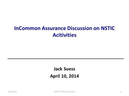 InCommon Assurance Discussion on NSTIC Acitivities Jack Suess April 10, 2014 4-02-2014IDESG TFTM Committee1.