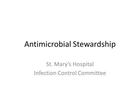Antimicrobial Stewardship St. Mary's Hospital Infection Control Committee.