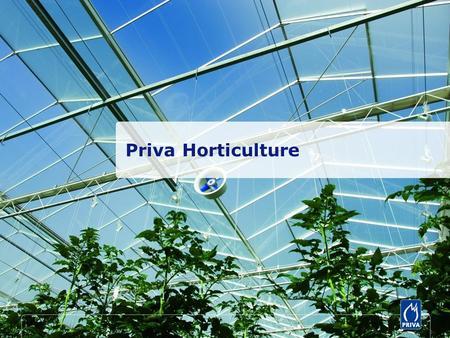 Priva Horticulture. Priva develops and delivers products and services for sustainable climate control and process optimization World market leader Complete.