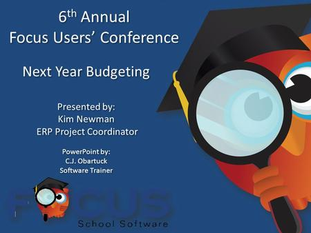 6 th Annual Focus Users' Conference 6 th Annual Focus Users' Conference Next Year Budgeting Presented by: Kim Newman ERP Project Coordinator PowerPoint.